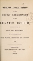 view Twelfth annual report of the medical superintendent of the lunatic asylum, for the counties of Salop and Montgomery, and for the boroughs of Much Wenlock, Shrewsbury, and Oswestry. 1856 / [Salop and Montgomeryshire Counties Lunatic Asylum].