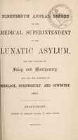 view Nineteenth annual report of the medical superintendent of the lunatic asylum, for the counties of Salop and Montgomery, and for the boroughs of Wenlock, Shrewsbury, and Oswestry. 1863 / [Salop and Montgomeryshire Counties Lunatic Asylum].
