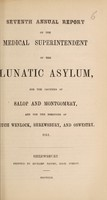 view Seventh annual report of the medical superintendent of the lunatic asylum, for the counties of Salop and Montgomery, and for the boroughs of Much Wenlock, Shrewsbury, and Oswestry. 1851 / [Salop and Montgomeryshire Counties Lunatic Asylum].