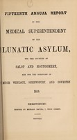view Fifteenth annual report of the medical superintendent of the lunatic asylum, for the counties of Salop and Montgomery, and for the boroughs of Much Wenlock, Shrewsbury, and Oswestry. 1859 / [Salop and Montgomeryshire Counties Lunatic Asylum].