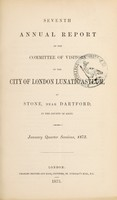 view Seventh annual report of the Committee of Visitors of the City of London Lunatic Asylum, at Stone, near Dartford, in the county of Kent : January quarter sessions, 1873.