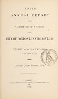 view Eighth annual report of the Committee of Visitors of the City of London Lunatic Asylum, at Stone, near Dartford, in the county of Kent : January quarter sessions, 1874.