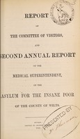 view Report of the Committee of Visitors, and second annual report of the medical superintendent, of the asylum for the insane poor of the County of Wilts / Wiltshire County Lunatic Asylum.