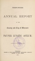 view Thirty-fourth annual report of the county and city of Worcester Pauper Lunatic Asylum.