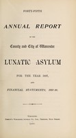 view Forty-fifth annual report of the County and City of Worcester Lunatic Asylum for the year 1897, and financial statements, 1997-98.