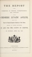 view The report of the committee of visitors, superintendent and chaplain of the Cheshire Lunatic Asylum : made to the court of general quarter sessions of the peace, holden at Nether Knutsford, in and for the county of Chester, on Monday, April 8th, 1867.