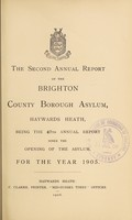 view The second annual report of the Brighton County Borough Asylum, Haywards Heath : being the 47th annual report since the opening of the asylum, for the year 1905.