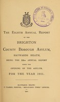view The eighth annual report of the Brighton County Borough Asylum, Haywards Heath : being the 53rd annual report since the opening of the asylum, for the year 1911.