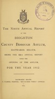 view The ninth annual report of the Brighton County Borough Asylum, Haywards Heath : being the 54th annual report since the opening of the asylum, for the year 1912.