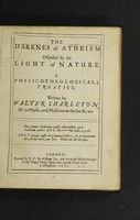view The darknes of atheism dispelled by the light of nature. A physico-theologicall treatise / Written by Walter Charleton.
