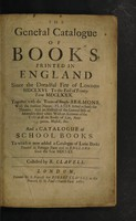 view The general catalogue of books, printed in England since the dreadful Fire of London 1666. To the end of Trinity-Term 1680. Together with the texts of single sermons, with the authors names: playes acted at both the theaters: and an abstract of the general bills of mortality since 1660. With an account of the titles of all the books of law, navigation, musick, &c. To which is now added a catalogue of Latin books printed in foreign parts and in England since the year 1670
