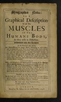 view Myographia nova: or, a graphical description of all the muscles in [the] humane body as they arise in dissection. Distributed into six lectures ... Together with a philosophical and mathematical account of the mechanism of muscular motion, and an accurate ... discourse of the heart and its use, with the circulation of the blood, &c. ... / by R. Lower.