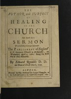 view The author and subject of healing in the Church. Set forth in a sermon preached before the Right Honorable the Parliament of England, at St. Margaret's Church in Westminster, on Wednesday April 25 1660. Being the first day of their assembly / by Edward Reynolds.