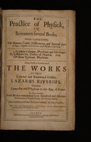 view The practice of physick. In seventeen several books. Wherein is plainly set forth, the nature, cause, differences, and several sorts of signs; together with the cure of all diseases in the body