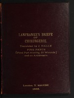 view A most excellent and learned woorke of chirurgerie, called Chirurgia parva Lanfranci, Lanfranke of Mylayne his briefe: reduced from dyvers translations to our vulgar or usuall frase / and now first published in the Englyshe prynte by John Halle Chirurgien. Who hath thereunto necessarily annexed. A table, as wel of the names of diseases and simples with their vertues, as also of all other termes of the arte opened ... And in the ende a compendious worke of anatomie ... An historiall expostulation also against the beastly abusers, both of chyrurgerie and phisicke in our tyme ... All these faithfully gathered, and diligently set forth, by the sayde John Halle.