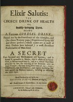 view Elixir salutis: the choice drink of health or, health-bringing drink / [Anthony Daffy].