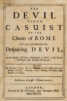 view The devil turn'd casuist, or, The cheats of Rome laid open, in the exorcism of a despairing devil, at the house of Thomas Pennington in Orrel in the parish of Wigan and county of Lancaster