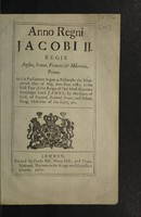 view Anno regni Jacobi II. Regis Angliæ, Scotiæ, Franciæ, & Hiberniæ, Primo / At the Parliament begun at Westminster the nineteenth day of May, Anno Dom. 1685. in the first year of the reign of ... Lord James, by the Grace of God, of England, Scotland, France, and Ireland King, Defender of the Faith, &c.