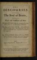 view Two discourses concerning the soul of brutes which is that of the vital and sensitive of man : the first is physiological shewing the nature, parts, powers, and affections of the same the other is pathological, which unfolds the diseases which affect it and its primary seat; to wit, the brain and nervous stock, and treats of their cures with copper cuts / By Thomas Willis ; Englished by S. Pordage.