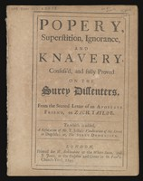view Popery, superstition, ignorance, and knavery, confess'd, and fully proved on the Surey dissenters, from the second letter of an apostate friend, to Zach. Taylor. : To which is added, A refutation of Mr. T. Jollie's Vindication of the devil in Dugdale; or, the Surey demoniack.