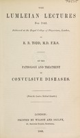 view The Lumleian lectures for 1849 ... On the pathology and treatment of convulsive diseases / [Robert Bentley Todd].