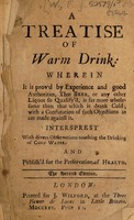 view A treatise of warm drink ... Intersprest [sic] with divers observations touching the drinking of cold water / [F. W].