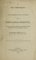 view On the morphology of the reproductive system of the Sertularian zoophyte, and its analogy with the reproductive system of the flowering plant / By Edward Forbes.