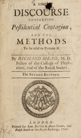 view A short discourse concerning pestilential contagion, and the methods to be used to prevent it / [Richard Mead].