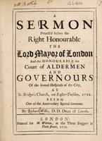 view A sermon [on Gal.vi.10] preach'd before ... the Lord Mayor of London and ... the Court of Aldermen and governours of the several hospitals of the City [of London], at St. Bridget's Church, on Easter-Tuesday, 1702. Being one of the anniversary spittal-sermons ... / [Richard Willis].