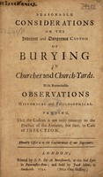 view Seasonable considerations on the indecent and dangerous custom of burying in churches and church-yards. With remarkable observations historical and philosophical ... Proving, that the custom is not only contrary to the practice of the ancients, but fatal, in case of infection / [Anon].