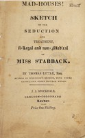view Mad-houses! : Sketch of the seduction and treatment, il-legal and non-medical of Miss [Elisabeth] Stabback