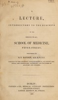 view A lecture, introductory to the business of the Original School of Medicine, Peter Street / [G.T. Hayden].