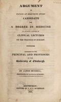 view Argument in favour of requiring every candidate for a degree in medicine to attend a course of clinical lectures on the practice of surgery / [James Russell].