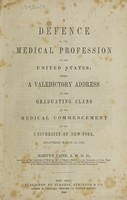 view A defence of the medical profession of the United States; being a valedictory address to the graduating class at the medical commencement of the University of New York, delivered, March 11, 1846 / By Martyn Paine.