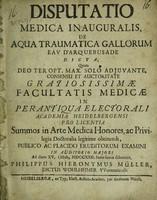 view Disputatio medica inauguralis, de aqua traumatica Gallorum eau d'Arquebusade dicta / [Philipp Hieronymus Mueller].