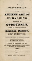 view A description of the ancient art of embalming, practised by the Egyptians, with an account of the Egyptian mummy, now exhibiting / [Abraham Booth].