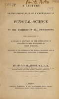 view A lecture on the importance of a knowledge of physical science to the members of all professions, being introductory to a course of lectures on the application of acoustics to the discovery of chest diseases / [Peyton Blakiston].