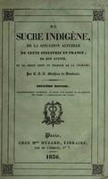 view Du sucre indigène, de la situation actuelle de cette industrie en France, de son avenir, et du droit dont on propose de la charger / [C.J.A. Mathieu de Dombasle].