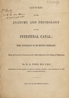 view Lectures on the anatomy and physiology of the intestinal canal; more especially of its mucous membrane / [Robert Bentley Todd].