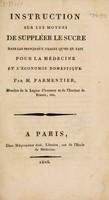 view Instruction sur les moyens de suppléer le sucre dans les principaux usages qu'on en fait pour la médecine et l'économie domestique / Par M. Parmentier.
