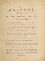 view An account of the late Dr. Goldsmith's illness, so far as relates to the exhibition of Dr. James's powders: together with remarks on the use and abuse of powerful medicines in the beginning of acute diseases