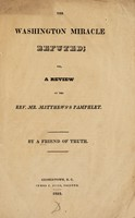 view The Washington miracle refuted or, a review of the Rev. Mr. Matthews's pamphlet