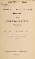 view Descriptive catalogue of the anatomical and pathological museum of the Dublin School of Medicine, Peter-Street