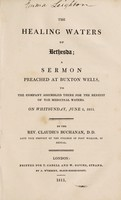 view The healing waters of Bethesda : a sermon, preached at Buxton Wells, to the company assembled there for the benefit of the medicinal waters. On Whitsunday, June 2, 1811 / By the Rev. Claudius Buchanan.
