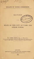 view Report on the state of the City of York and other towns. / By James Smith, Esq., of Deanston.