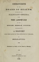 view Questions of the Board of Health in relation to malignant cholera, with the answers of the special medical council : together with a report upon the causes of the cessation of cholera at Bellevue.