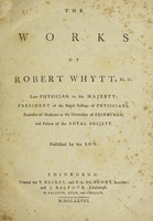 view The works of Robert Whytt, M.D. ... / Published by his son [Robert Whytt].