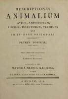 view Descriptiones animalium, avium, etc / quae in itinere Orientali observavit P.F. Post mortem auctoris edidit Carsten Niebuhr. Adjuncta est materia medica Kahirina.