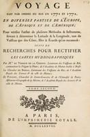 view Voyage fait par ordre du roi en 1771 et 1772, en diverses parties de l'Europe, de l'Afrique et de l'Amérique; pour vérifier l'utilité de plusieurs méthodes et instrumens, servant à déterminer la latitude et la longitude tant du vaisseau que des côtes, isles & écueils qu'on reconnoît: suivi de recherches pour rectifier les cartes hydrographiques / Par M.rs de Verdun de al Crenne ... le chevalier de Borda ... et Pingré.