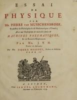 view Essai de physique / par mr. Pierre van Musschenbroek ... avec une description de nouvelles sortes de machines pneumatiques, et un recueil d'expériences par Mr. J[ean] V[an] M[usschenbroek]. Traduit du hollandois par Mr. Pierre Massuet.